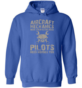 Aircraft Mechanics Were Created Because Pilots Need Heroes Too   TShirts