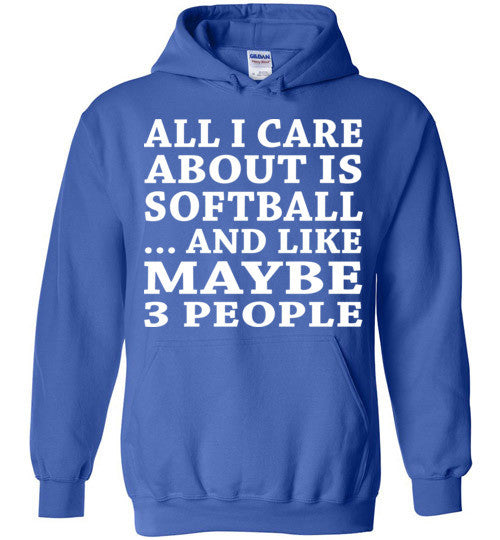 All I Care About Is Softball... And Like Maybe 3 People   Custom Tshirts