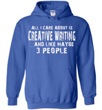 All I Care About Is Creative Writing And Like Maybe 3 People   Limited Edition Tshirt