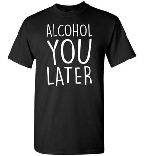 Alcohol You Later Funny Pun Drinking Sarcastic Joke