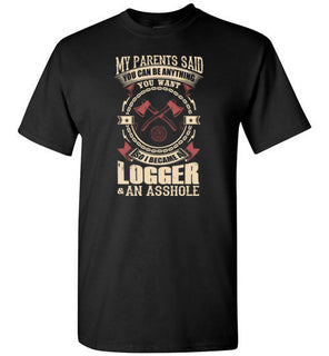 You Can Be Anything You Want So I Became A Logger