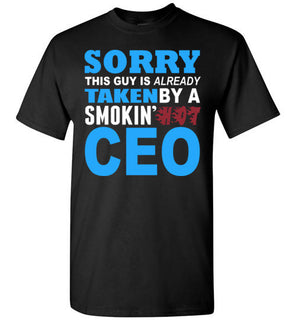 Sorry This Guy Is Already Taken By A Smokin Hot CEO   Tshirts