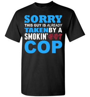 Sorry This Guy Is Already Taken By A Smokin Hot Cop   Tshirts & Hoodies