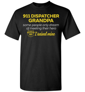 911 Dispatcher Grandpa Some People Only Dream Of Meeting their Hero I Raised Mine