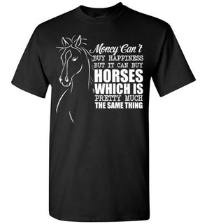 MONEY CAN'T BUY HAPPINESS BUT IT CAN BUY HORSES