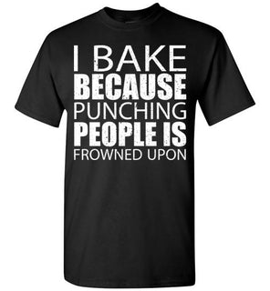 I Bake Because Punching People Is Frowned Upon   Custom Tshirts