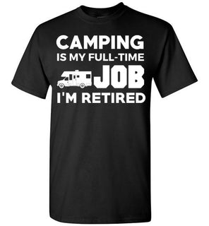 Camping Is My Full Time Job I'm Retired