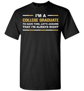 I'm A College Graduate Save Time Assume I'm Always Right