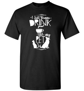 'I just want to drink coffee and pet my pet' Design and Quote on Tshirt
