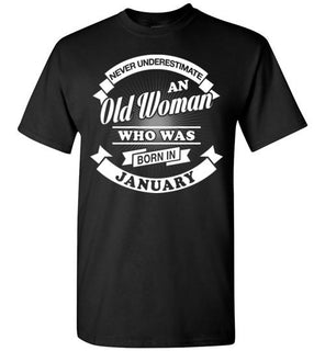 Never Underestimate An Old Woman Who Was Born In January T Shirt & Hoodies