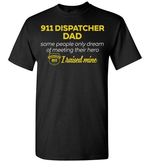 911 Dispatcher Dad Some People Only Dream Of Meeting their Hero I Raised Mine