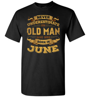 Never Underestimate An Old Man Who Was Born In June T Shirt & Hoodies