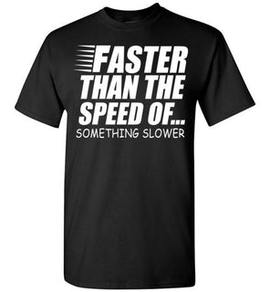 Faster Than The Speed Of Something Slower Of