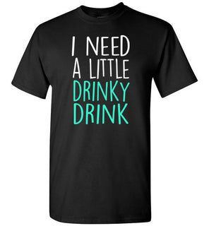 I Need A Little Drinky Drink