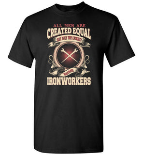 All Men Created Equal Luckiest Become Ironworkers