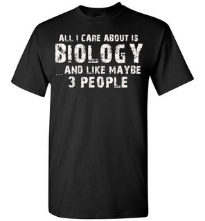 All I Care About Is Biology And Like Maybe 3 People   Limited Edition Tshirt
