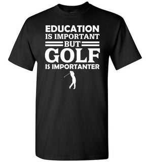 Education Is Important But Golf Is Importanter