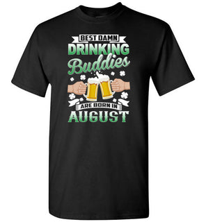 St.Patrick's Day Best Damn Drinking Buddies Are Born In August