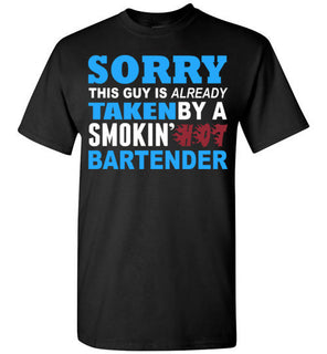Sorry This Guy Is Already Taken By A Smokin Hot Bartender   Tshirts