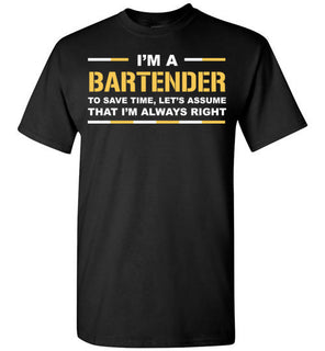 I'm A Bartender Save Time Assume I'm Always Right