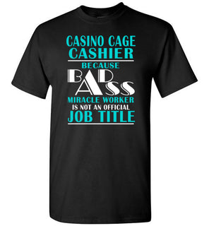 Casino Cage Cashier Because Badass Miracle Worker