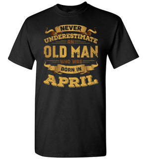 Never Underestimate An Old Man Who Was Born In April T Shirt & Hoodies