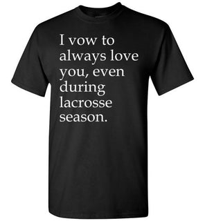 I Vow To Always Love You Even During Lacrosse Season