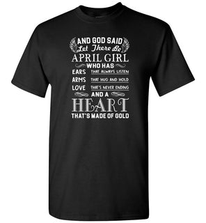April Girl, And God Said Let There Be April Girl And A Hear That's Made Of Gold - Short Sleeve T-Shirt