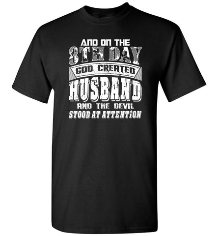 And On The 8th Day Good Created Husband And The Devil Stood At Attention - Short Sleeve T-Shirt