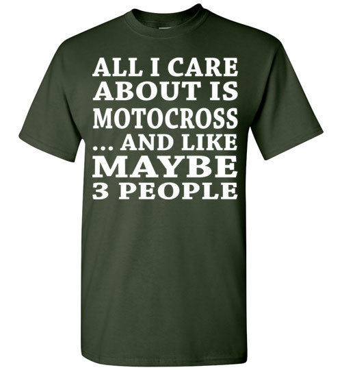 All I Care About Is Motocross... And Like Maybe 3 People   Custom Tshirts   Copy