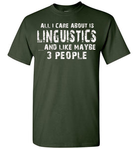 All I Care About Is Linguistics And Like Maybe 3 People   Limited Edition Tshirt