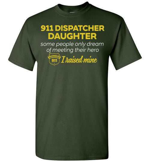 911 Dispatcher DAUGHTER Some People Only Dream Of Meeting their Hero I Raised Mine