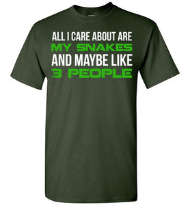 All I Care About Are My Snakes And Maybe Like 3 People Funny T Shirt