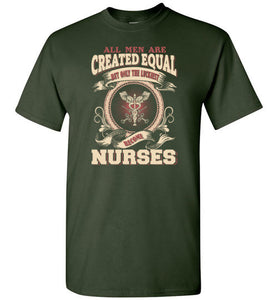 All Men Created Equal Luckiest Become Nurses