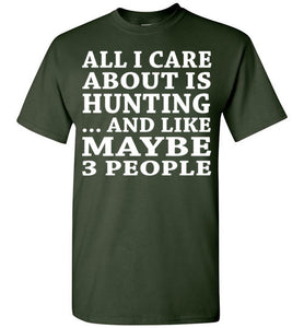 All I Care About Is Hunting... And Like Maybe 3 People   Custom Tshirts