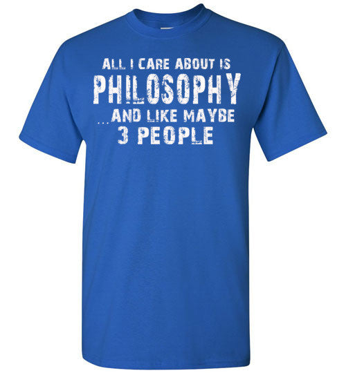 All I Care About Is Philosophy And Like Maybe 3 People   Limited Edition Tshirt