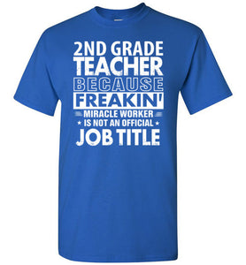 2ND GRADE TEACHER Because Freaking Miracle Worker is not an official Job title