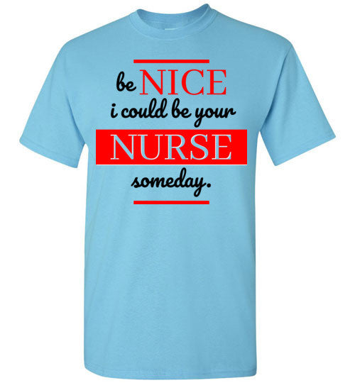 'Be Nice   I could be your Nurse one day'! Cotton Tshirt