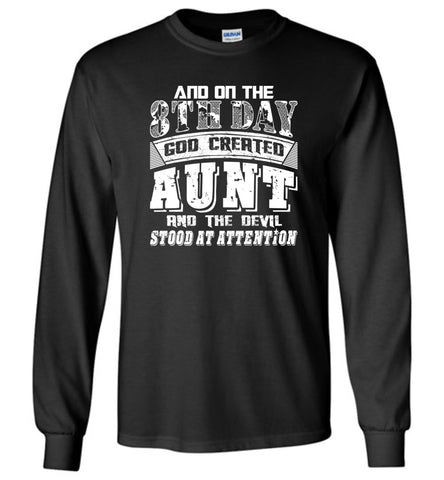 And On The 8th Day Good Created Aunt And The Devil Stood At Attention - Long Sleeve T-Shirt