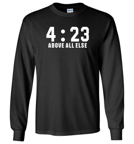 4.23 Above All Else - Long Sleeve T-Shirt