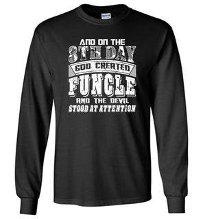 And On The 8th Day Good Created Funcle And The Devil Stood At Attention - Long Sleeve T-Shirt