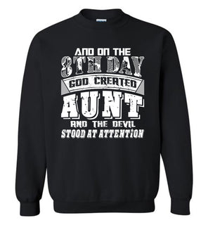 And On The 8th Day Good Created Aunt And The Devil Stood At Attention - Gildan Crewneck Sweatshirt