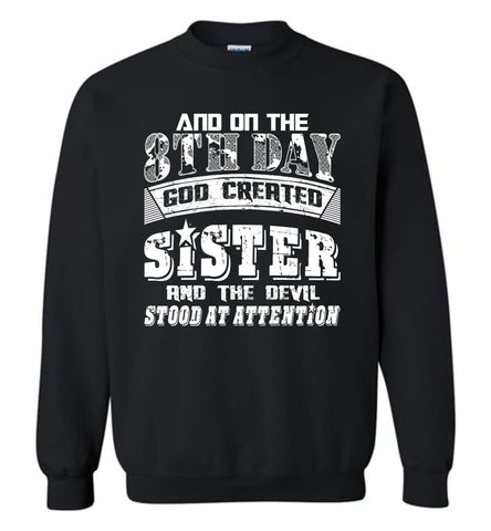 And On The 8th Day Good Created Sister And The Devil Stood At Attention - Gildan Crewneck Sweatshirt