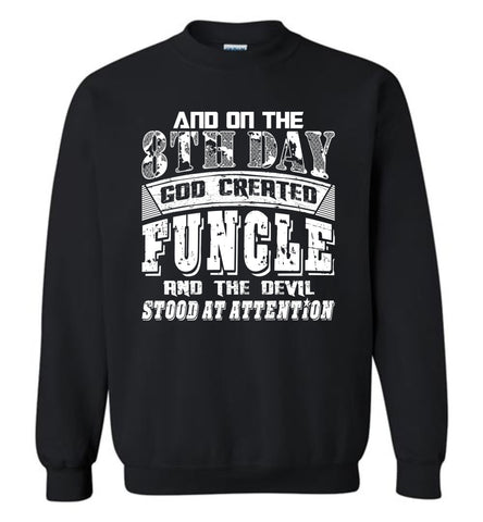 And On The 8th Day Good Created Funcle And The Devil Stood At Attention - Gildan Crewneck Sweatshirt