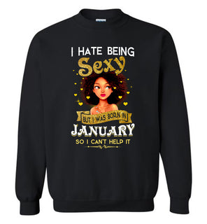 I hate being sexy but i was born in  January so i can't help it - Gildan Crewneck Sweatshirt