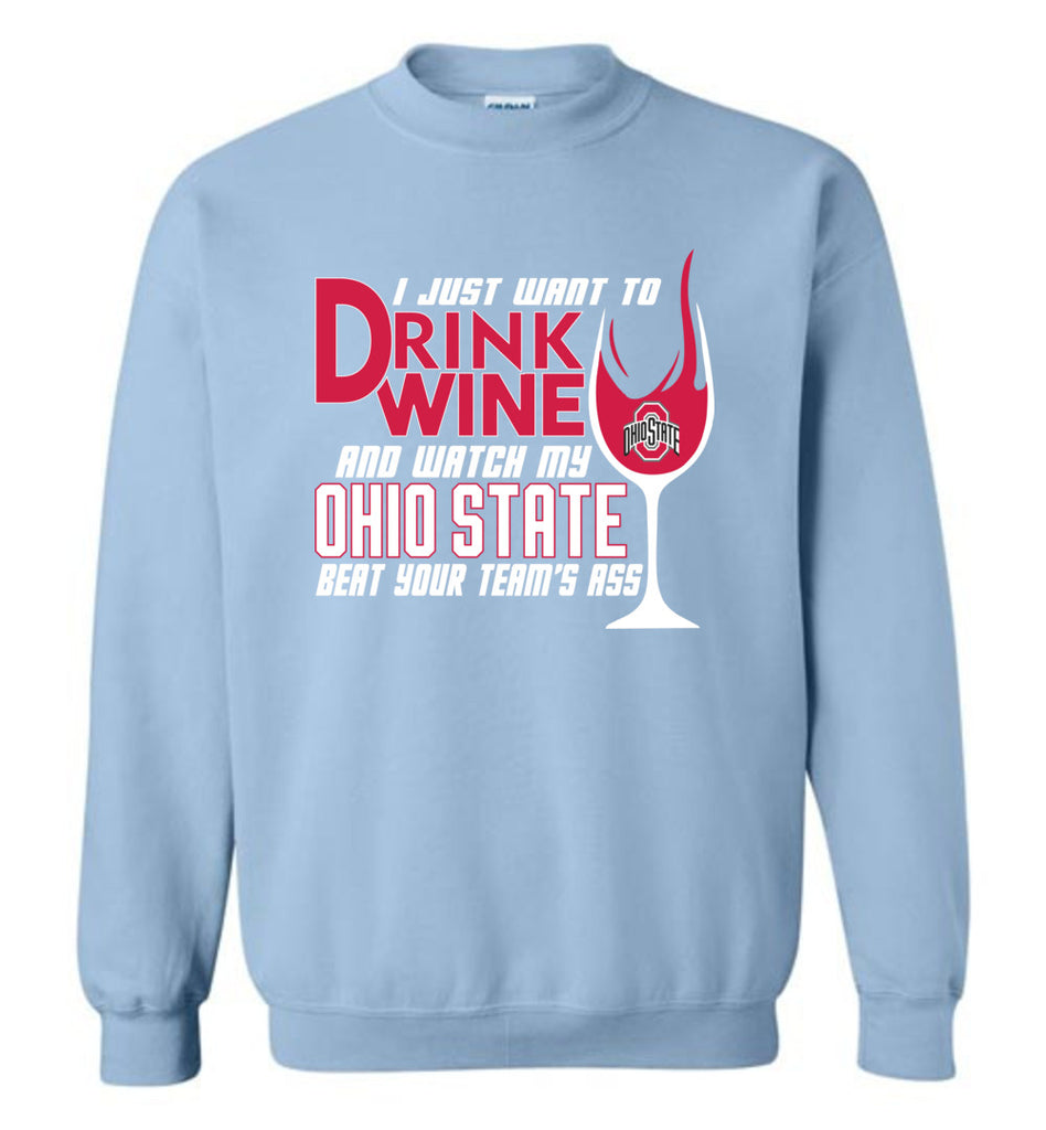 I Just Want To Drink Wine And Watch My Ohio State Beat Your Team's Ass - Gildan Crewneck Sweatshirt