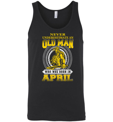 Never underestimate an old man who was born in april - Canvas Unisex Tank