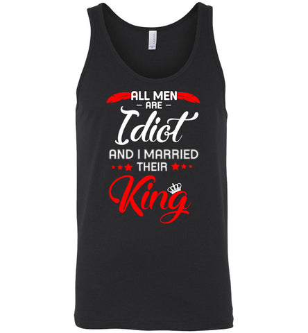 all men are idiot and i married their king - Canvas Unisex Tank