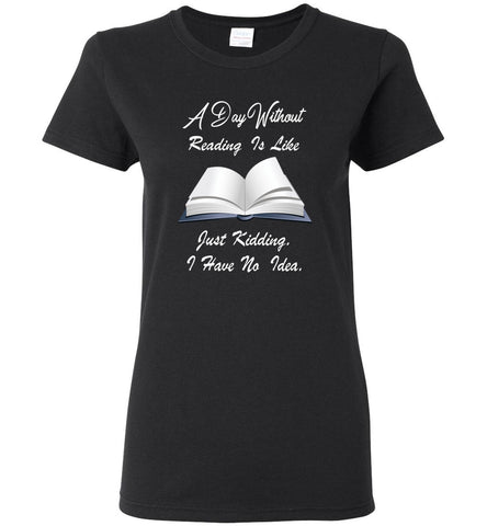 A day without reading is like.. funny bookworm T shirt - Ladies Short-Sleeve