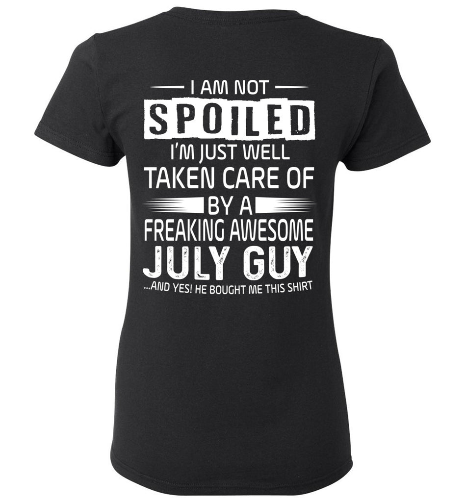I AM NOT SPOILED TAKEN CARE OF BY A FREAKING AWESOME JULY BACK